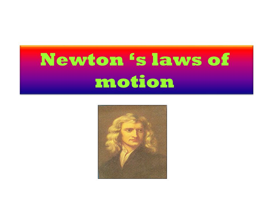 Newton 's laws of motion