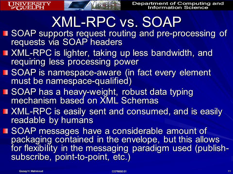 XML-RPC vs. SOAP SOAP supports request routing and pre-processing of requests via SOAP headers.
