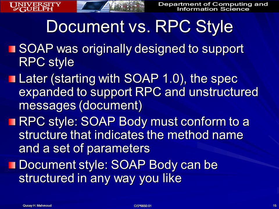 Document vs. RPC Style SOAP was originally designed to support RPC style.