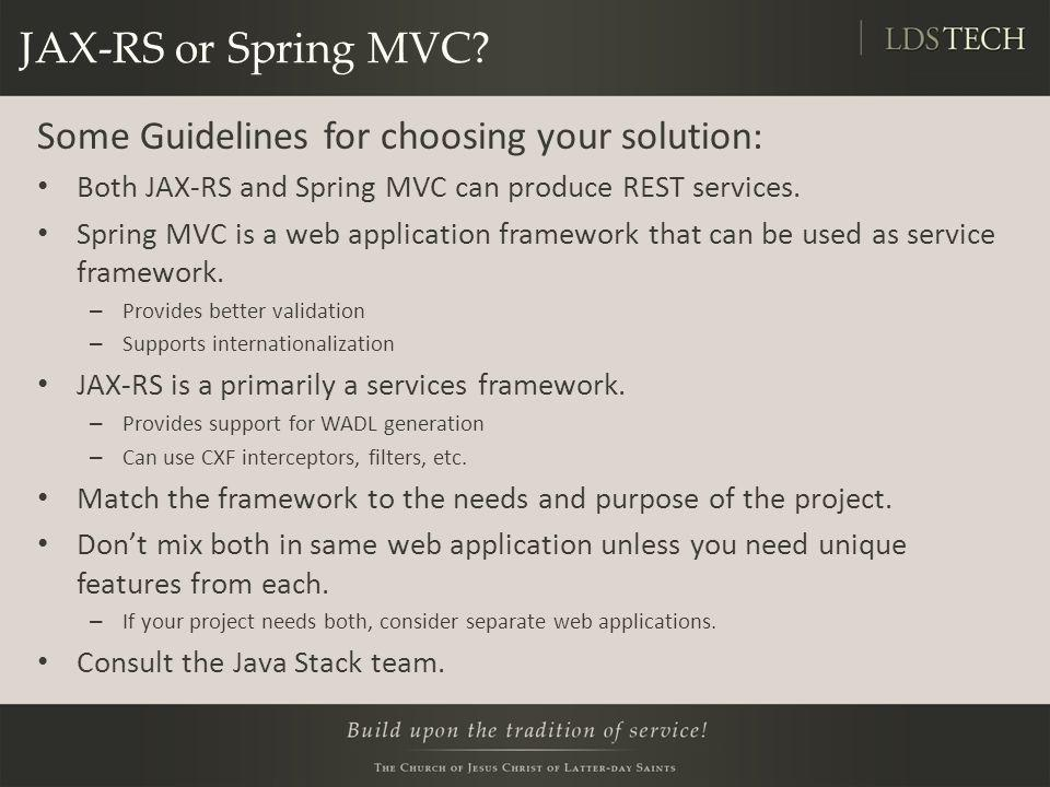 JAX-RS or Spring MVC Some Guidelines for choosing your solution: