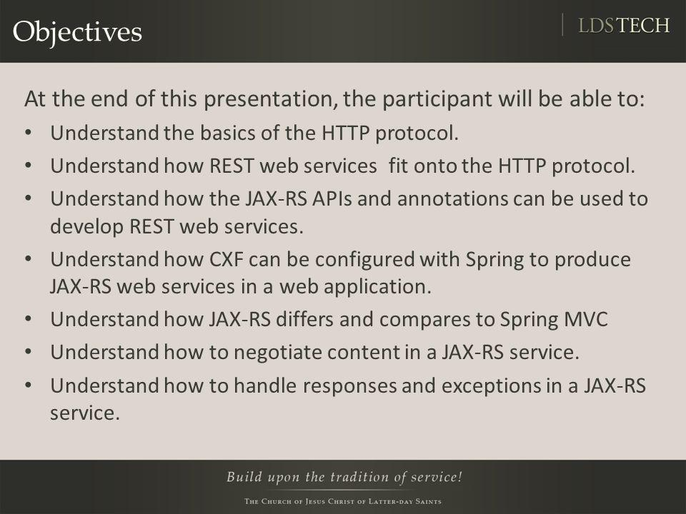 Objectives At the end of this presentation, the participant will be able to: Understand the basics of the HTTP protocol.