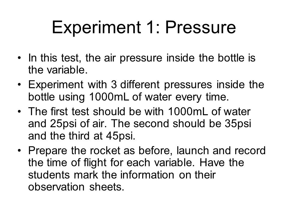 Experiment 1: Pressure In this test, the air pressure inside the bottle is the variable.