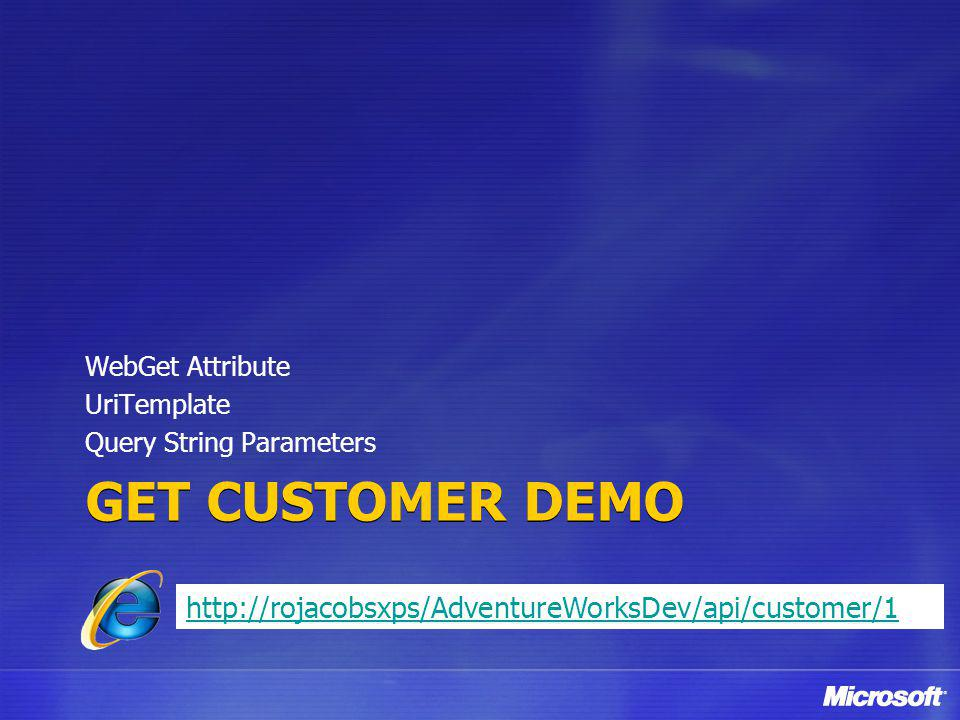 GET CUSTOMER DeMO http://rojacobsxps/AdventureWorksDev/api/customer/1