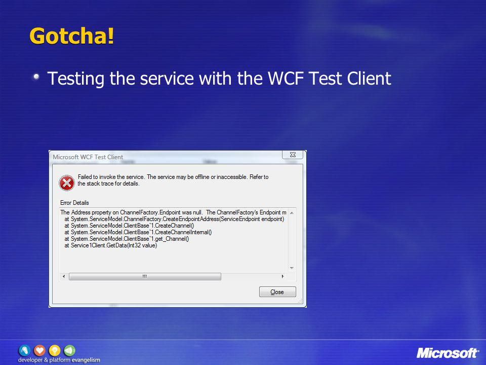 Gotcha! Testing the service with the WCF Test Client