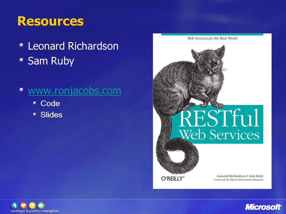 Resources Leonard Richardson Sam Ruby www.ronjacobs.com Code Slides