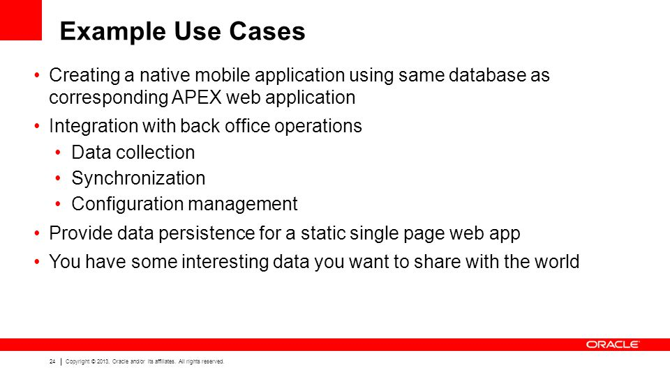 Example Use Cases Creating a native mobile application using same database as corresponding APEX web application.