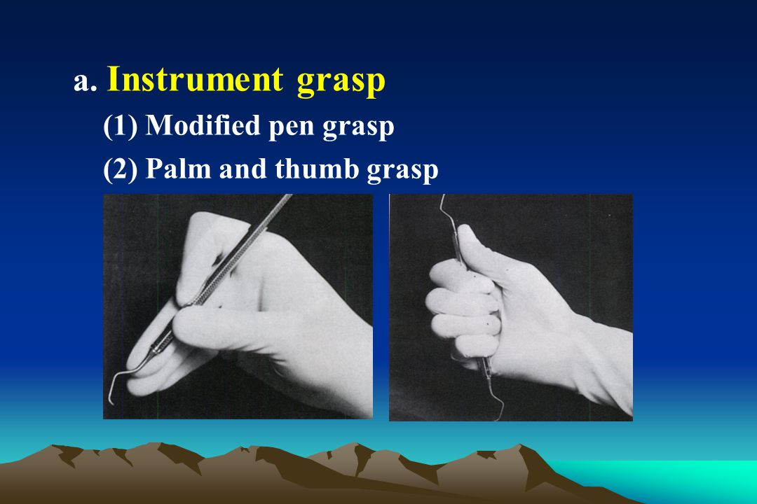 a. Instrument grasp (1) Modified pen grasp (2) Palm and thumb grasp