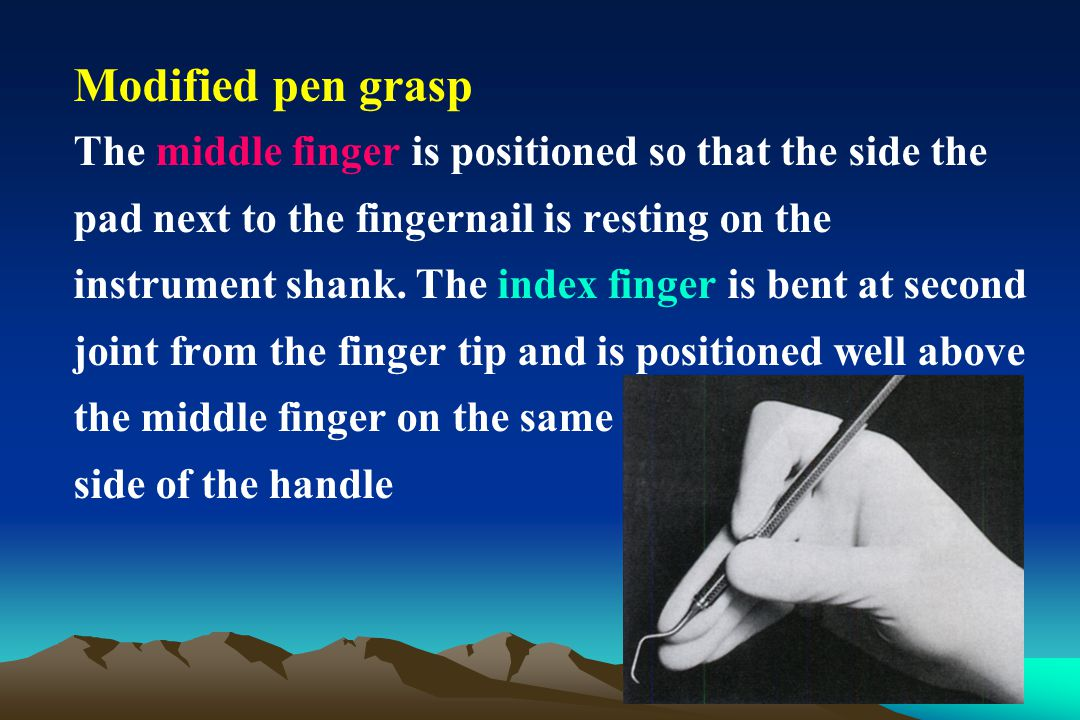 Modified pen grasp The middle finger is positioned so that the side the. pad next to the fingernail is resting on the.