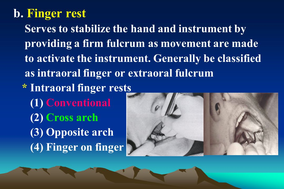 b. Finger rest Serves to stabilize the hand and instrument by