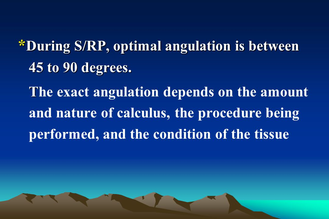 *During S/RP, optimal angulation is between 45 to 90 degrees.