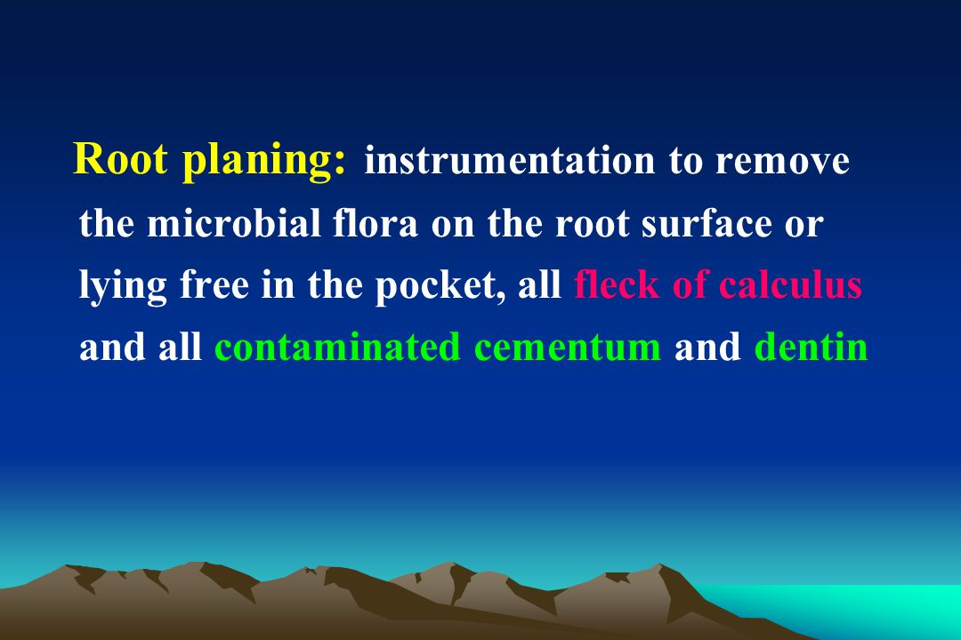 Root planing: instrumentation to remove