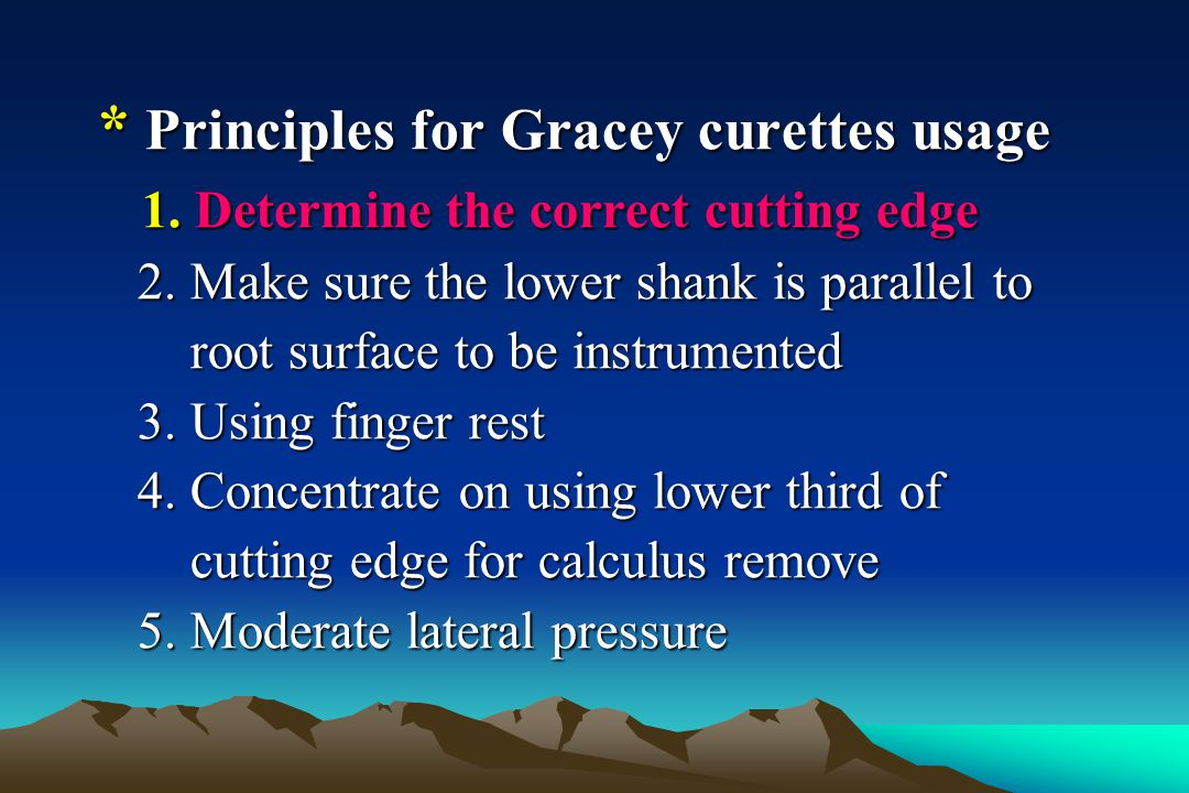 * Principles for Gracey curettes usage