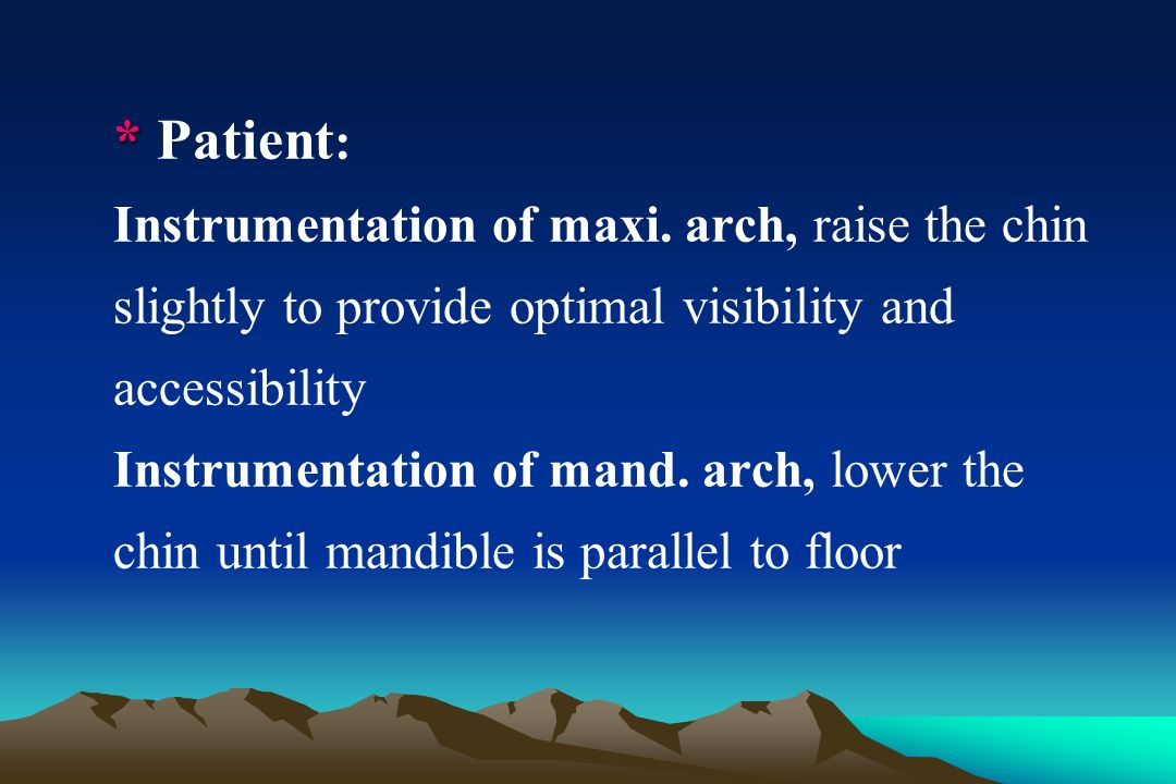 * Patient: Instrumentation of maxi. arch, raise the chin