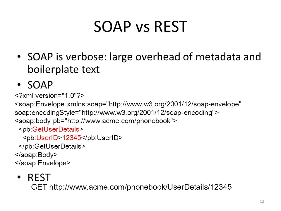 SOAP vs REST SOAP is verbose: large overhead of metadata and boilerplate text. SOAP. REST. < xml version= 1.0 >