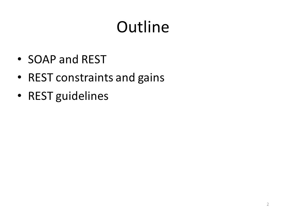 Outline SOAP and REST REST constraints and gains REST guidelines