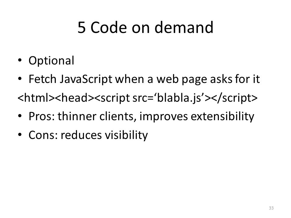 5 Code on demand Optional Fetch JavaScript when a web page asks for it