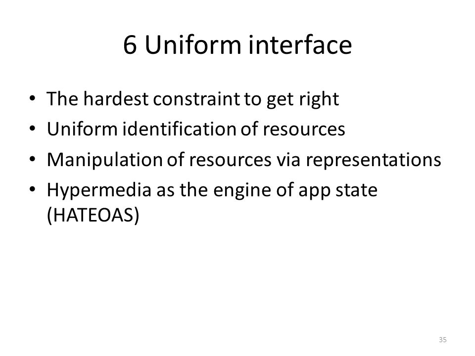 6 Uniform interface The hardest constraint to get right