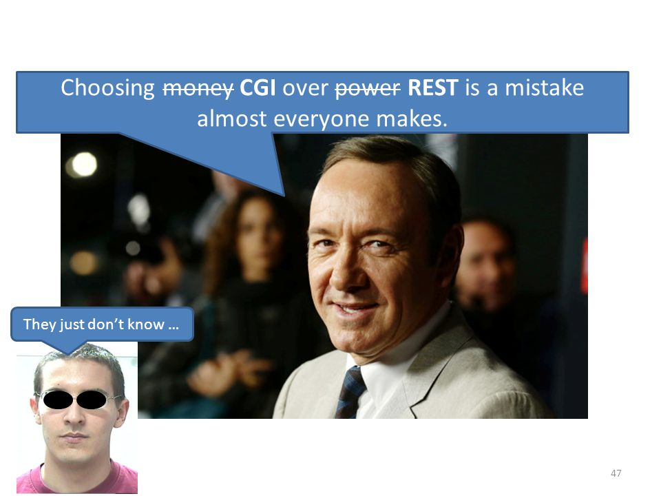 Choosing money CGI over power REST is a mistake almost everyone makes.