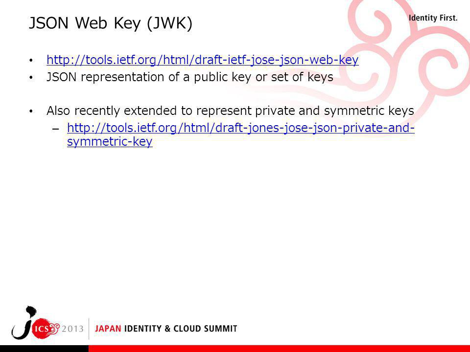 JSON Web Key (JWK) http://tools.ietf.org/html/draft-ietf-jose-json-web-key. JSON representation of a public key or set of keys.