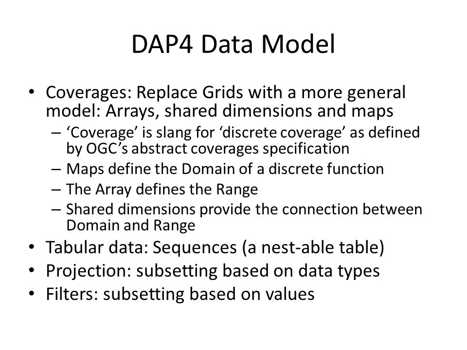 DAP4 Data Model Coverages: Replace Grids with a more general model: Arrays, shared dimensions and maps.
