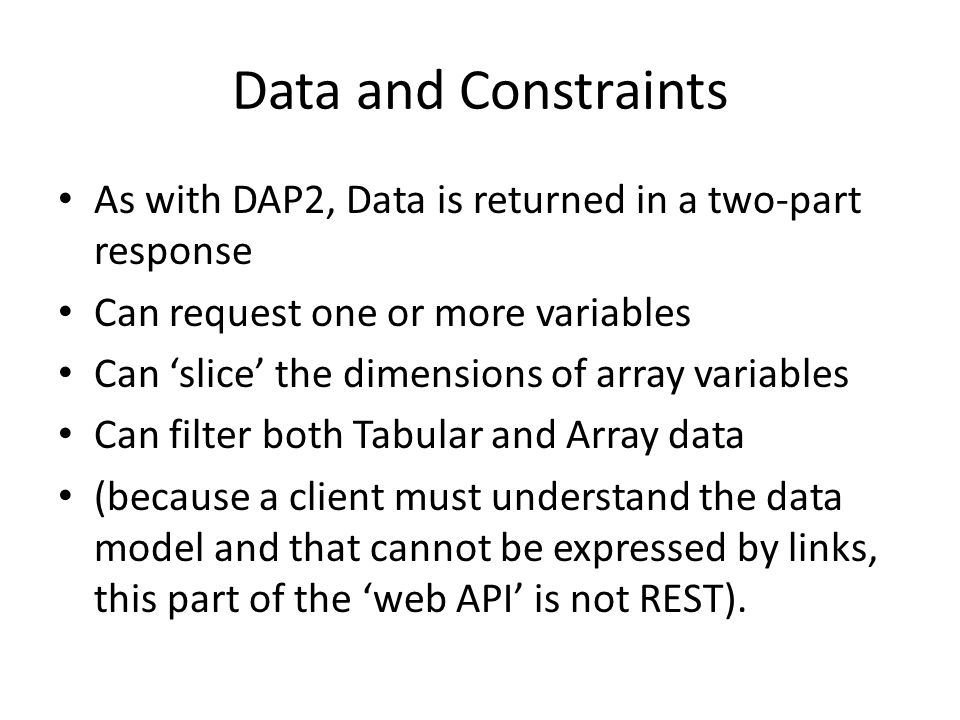 Data and Constraints As with DAP2, Data is returned in a two-part response. Can request one or more variables.