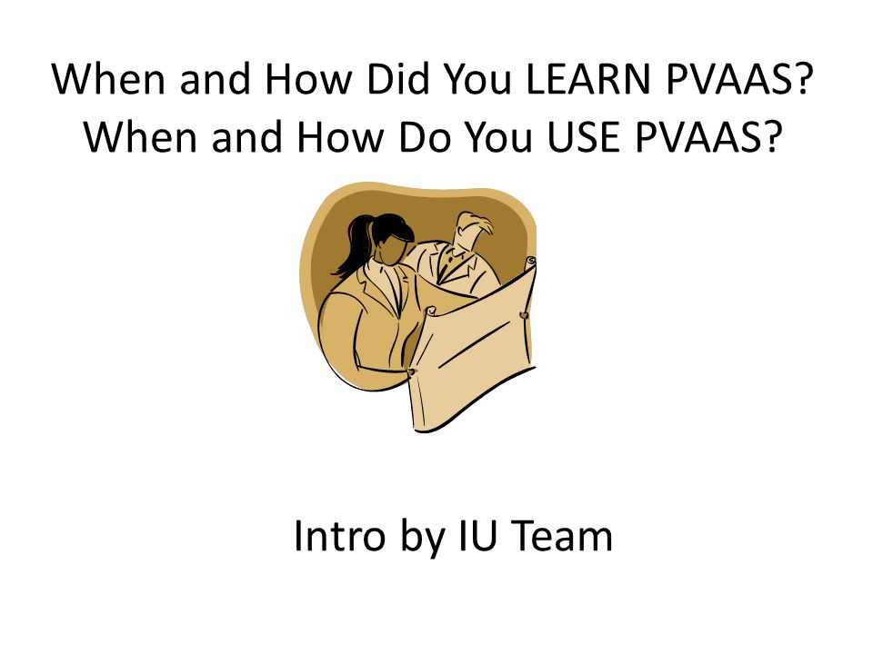 When and How Did You LEARN PVAAS When and How Do You USE PVAAS