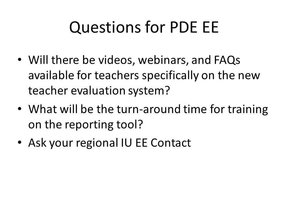 Questions for PDE EE Will there be videos, webinars, and FAQs available for teachers specifically on the new teacher evaluation system