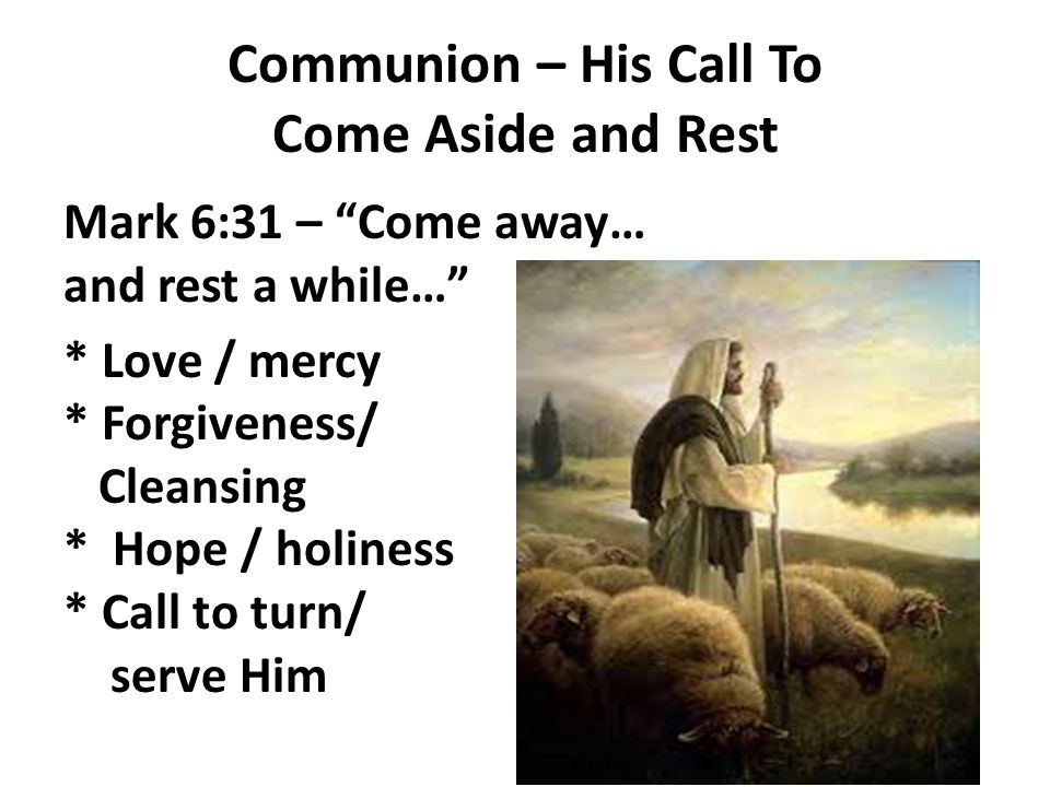 Communion – His Call To Come Aside and Rest