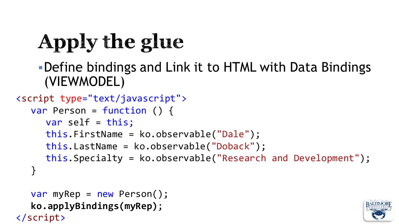 Apply the glue Define bindings and Link it to HTML with Data Bindings (VIEWMODEL) <script type= text/javascript >