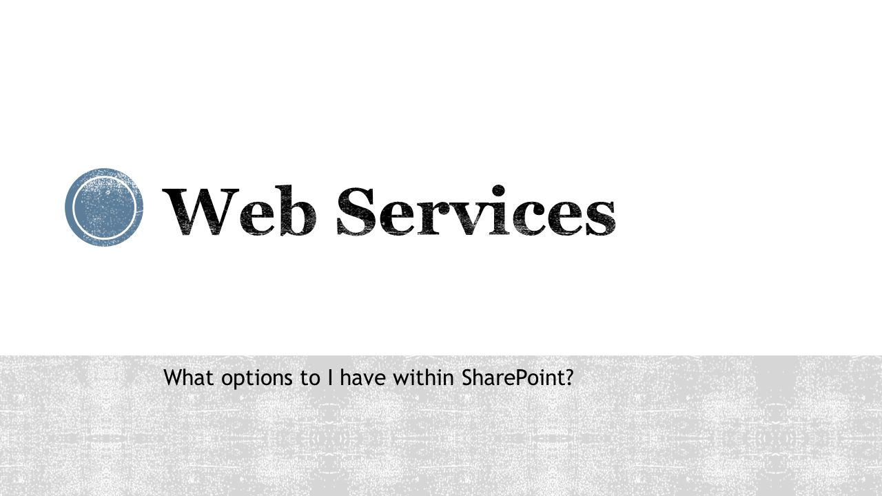 Web Services What options to I have within SharePoint