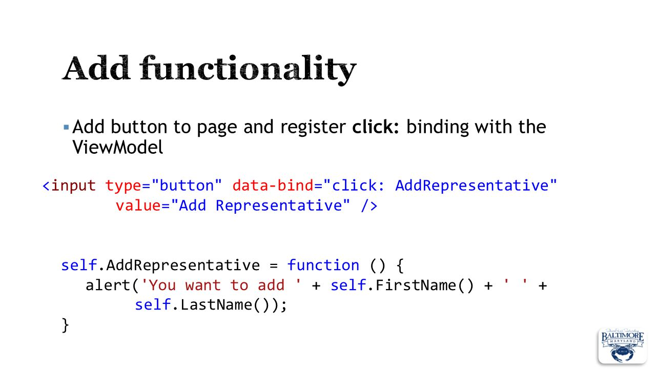 Add functionality Add button to page and register click: binding with the ViewModel. <input type= button data-bind= click: AddRepresentative