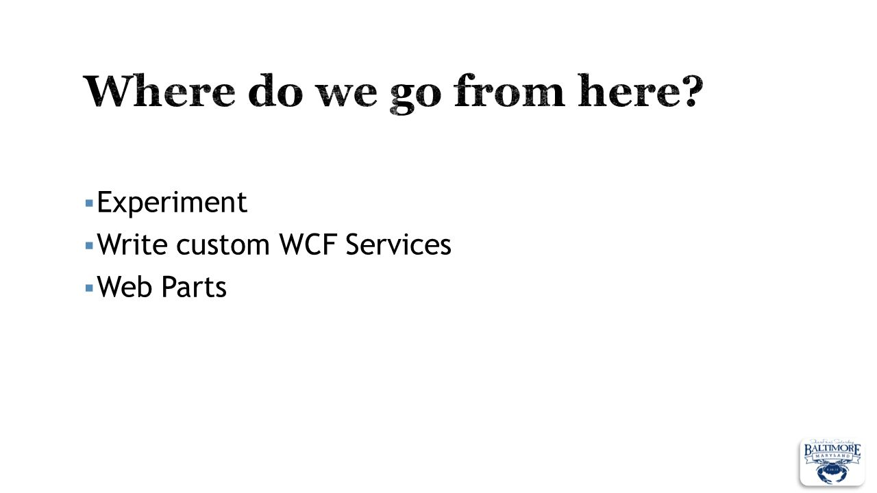 Where do we go from here Experiment Write custom WCF Services