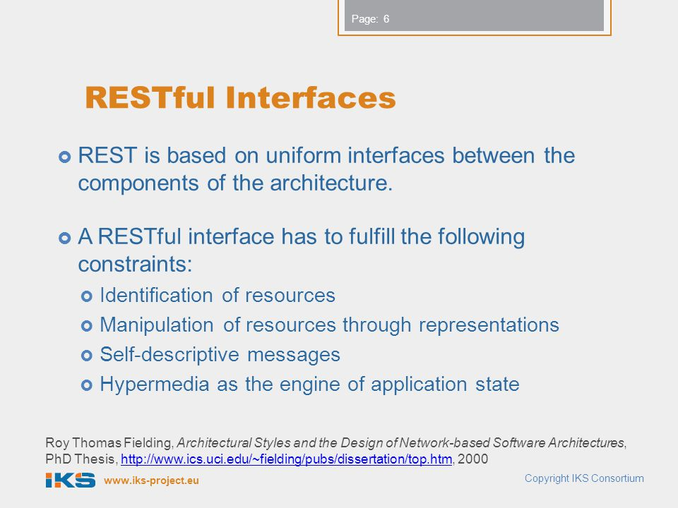 RESTful Interfaces REST is based on uniform interfaces between the components of the architecture.