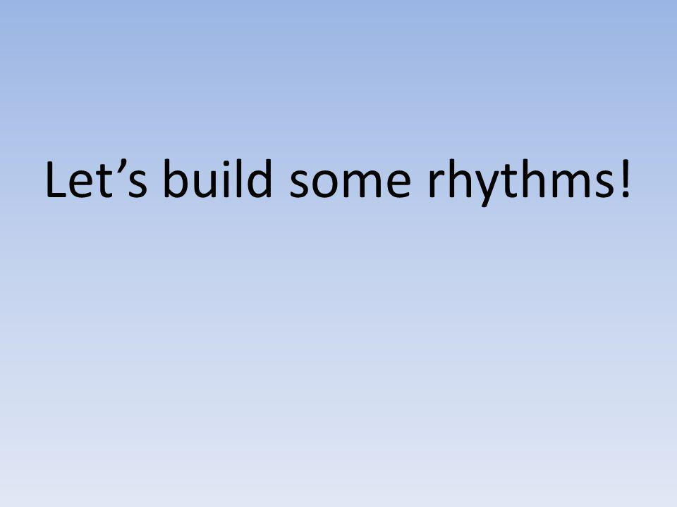 Let's build some rhythms!