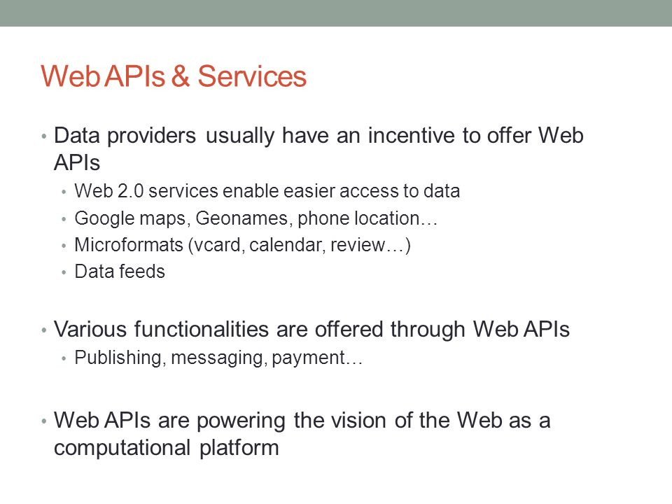 Web APIs & Services Data providers usually have an incentive to offer Web APIs. Web 2.0 services enable easier access to data.