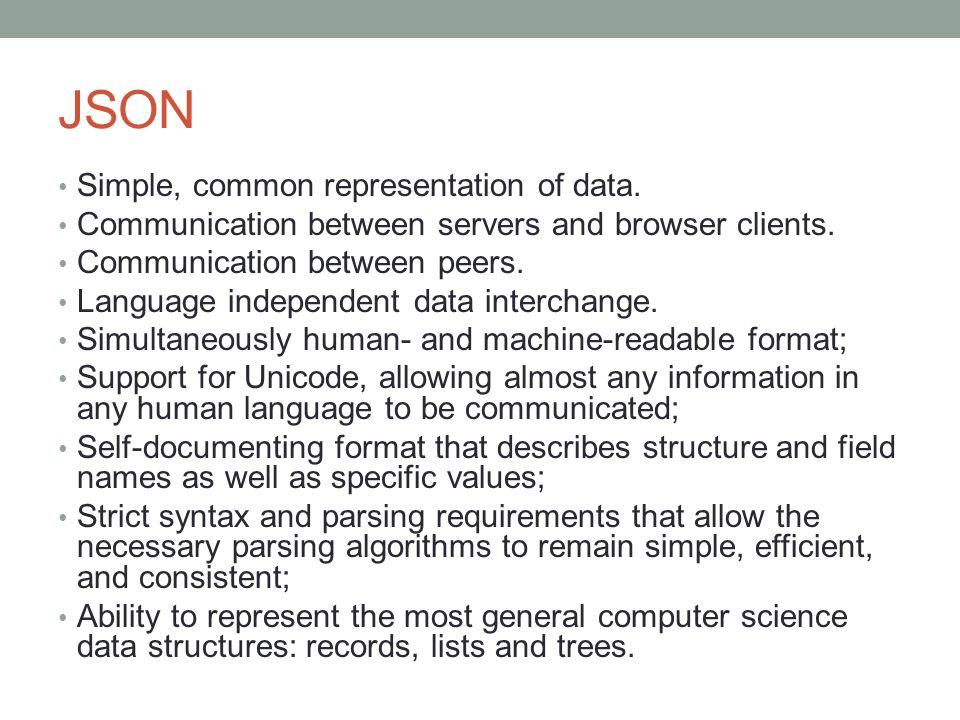 JSON Simple, common representation of data.