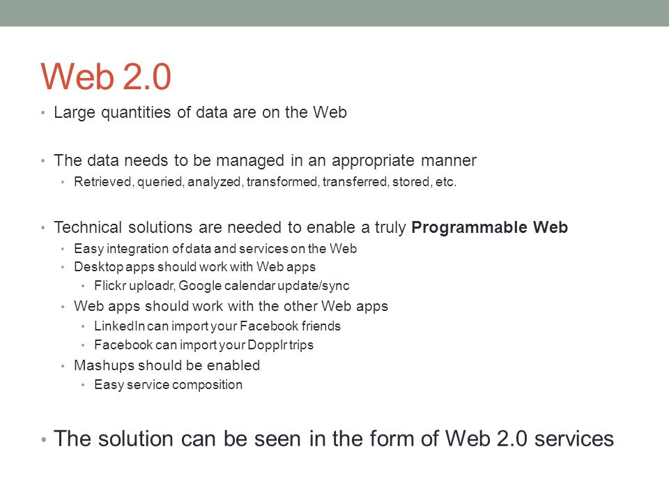 Web 2.0 The solution can be seen in the form of Web 2.0 services