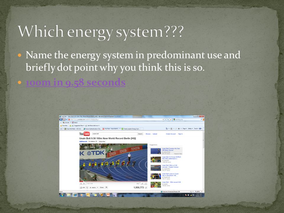 Which energy system Name the energy system in predominant use and briefly dot point why you think this is so.