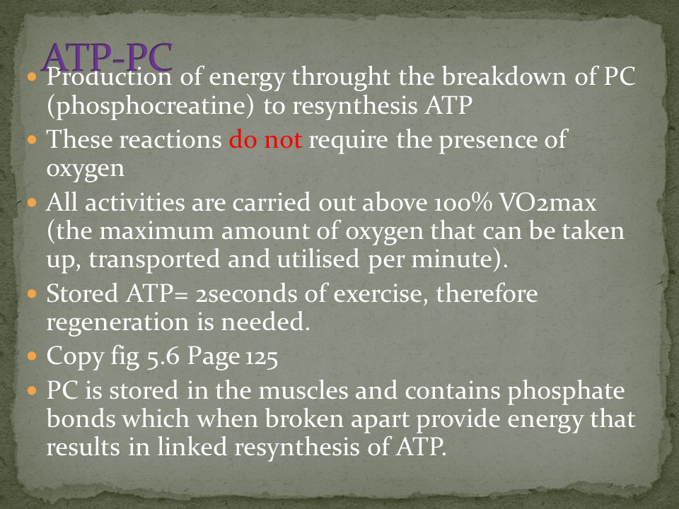 ATP-PC Production of energy throught the breakdown of PC (phosphocreatine) to resynthesis ATP.