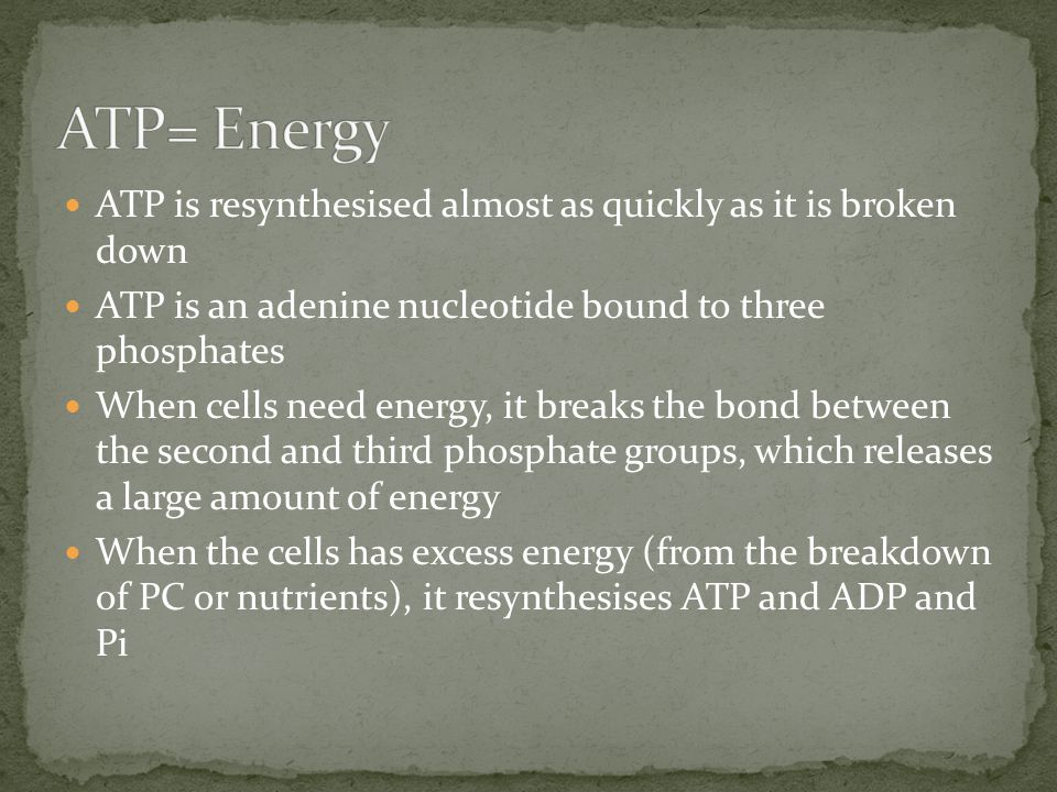 ATP= Energy ATP is resynthesised almost as quickly as it is broken down. ATP is an adenine nucleotide bound to three phosphates.