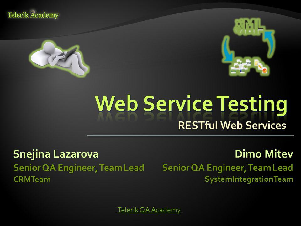 Web Service Testing RESTful Web Services Snejina Lazarova Dimo Mitev