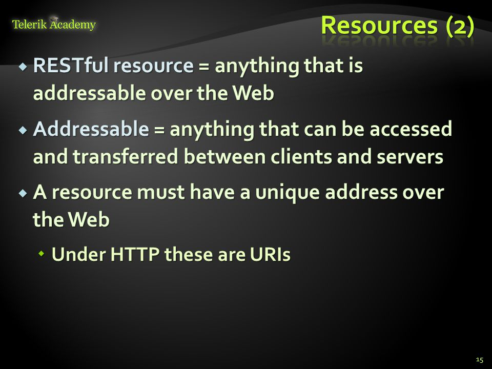 Resources (2) RESTful resource = anything that is addressable over the Web.