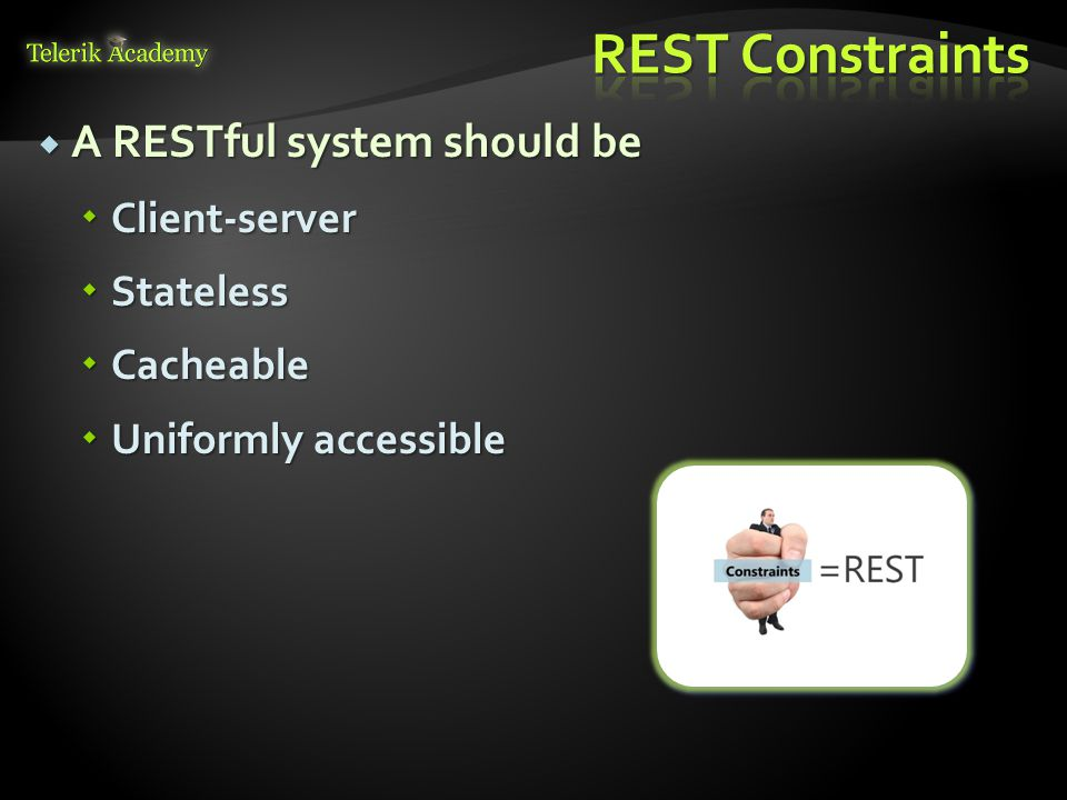 REST Constraints A RESTful system should be Client-server Stateless