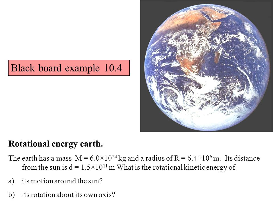 Black board example 10.4 Rotational energy earth.