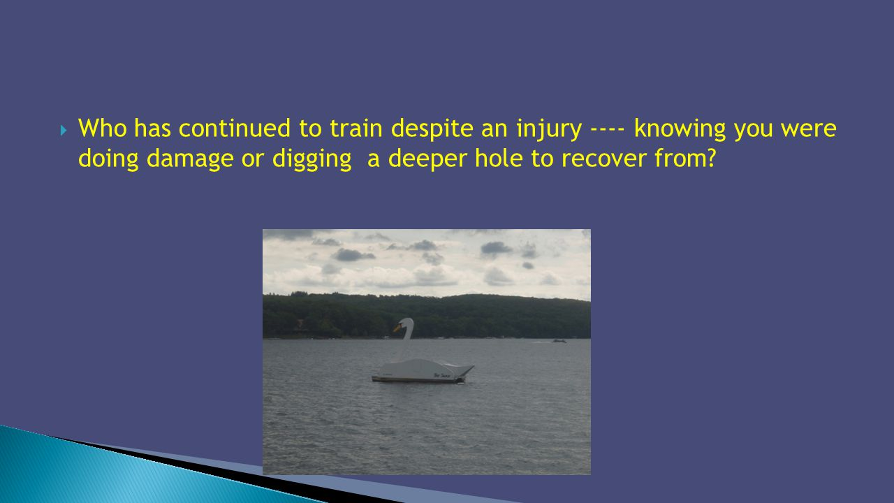 Who has continued to train despite an injury ---- knowing you were doing damage or digging a deeper hole to recover from