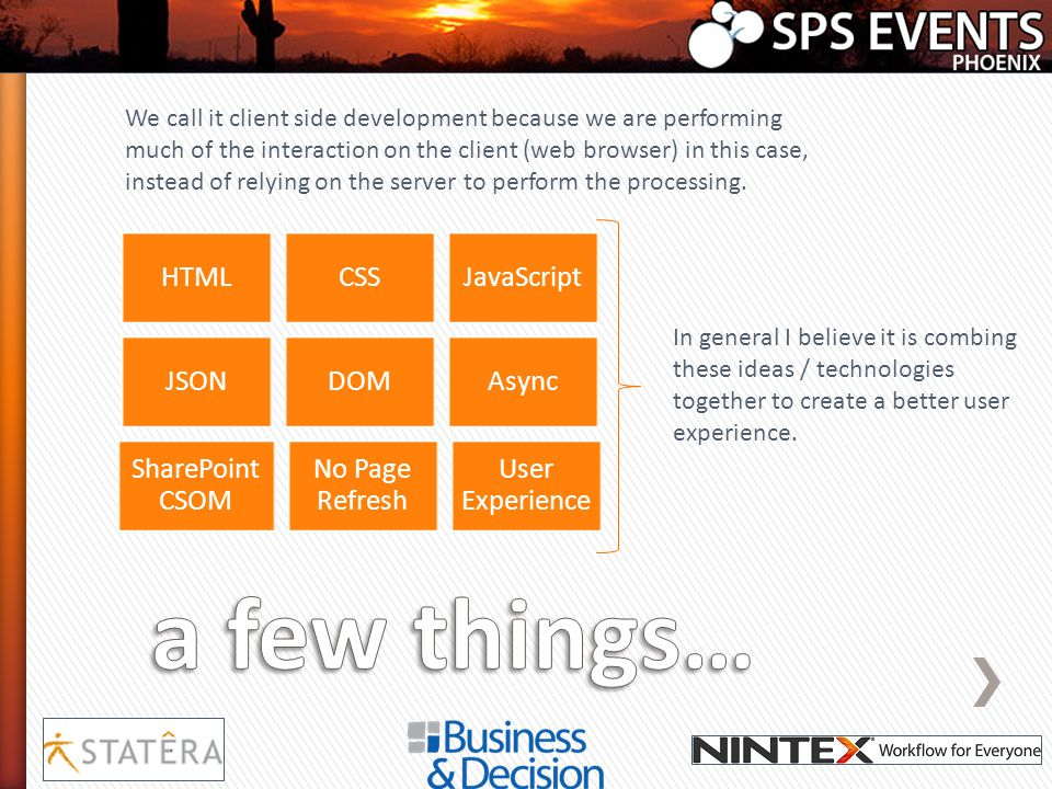 a few things… HTML CSS JavaScript JSON DOM Async SharePoint CSOM