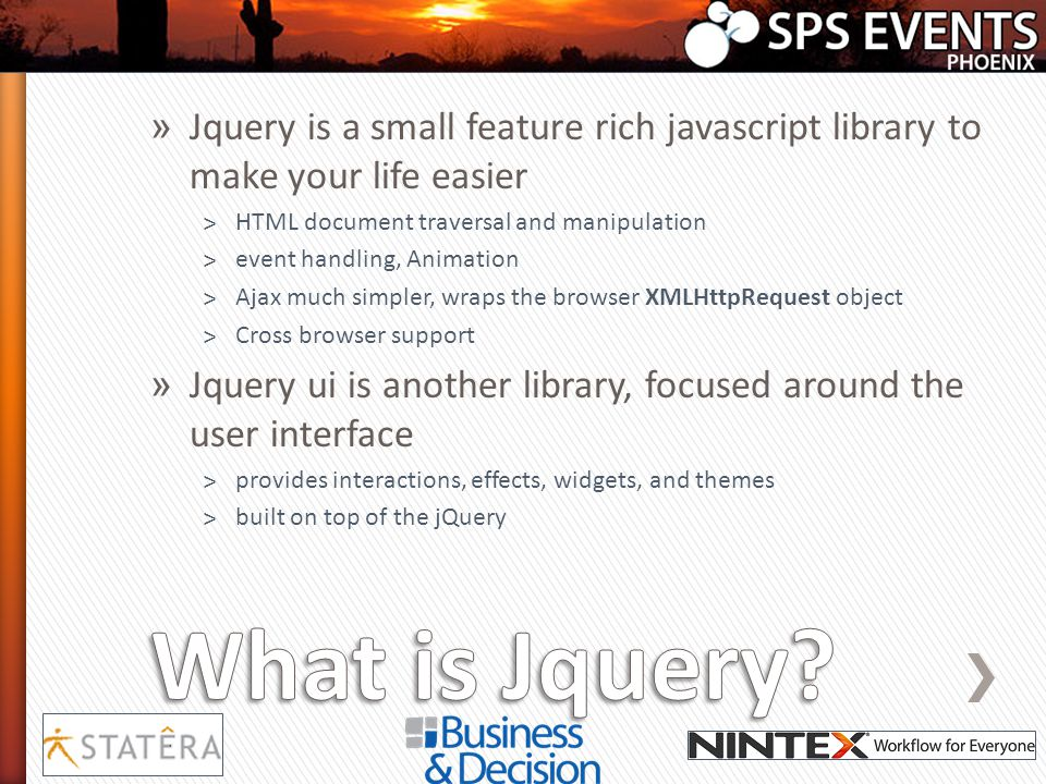 Jquery is a small feature rich javascript library to make your life easier