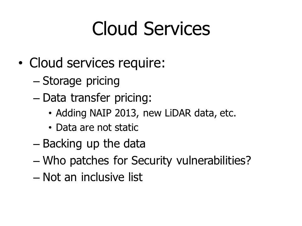 Cloud Services Cloud services require: Storage pricing