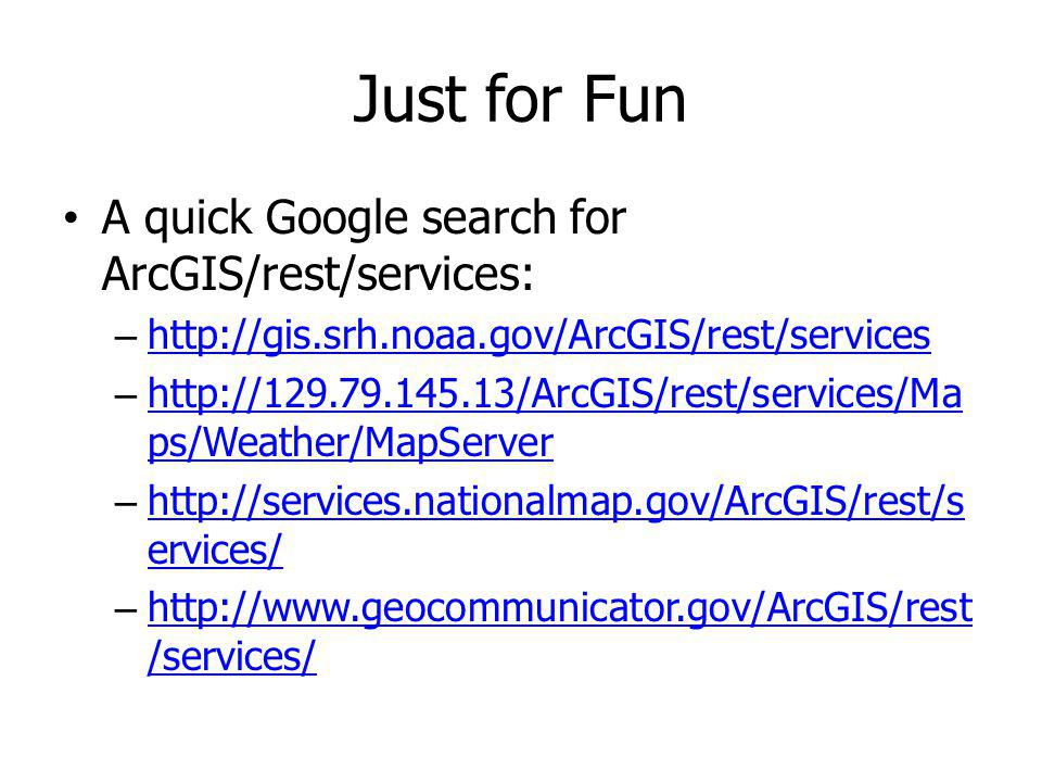 Just for Fun A quick Google search for ArcGIS/rest/services:
