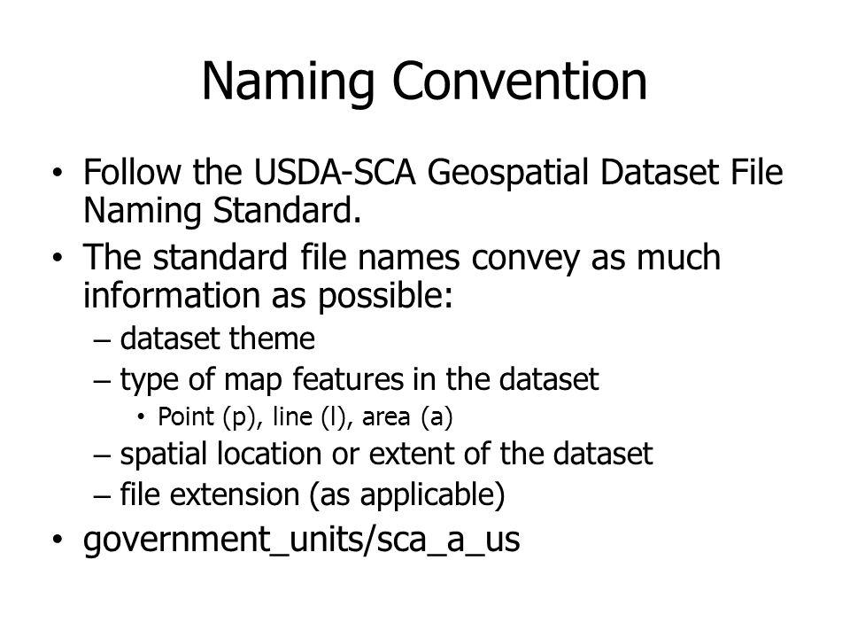 Naming Convention Follow the USDA-SCA Geospatial Dataset File Naming Standard. The standard file names convey as much information as possible: